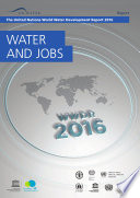 The United Nations world water development report 2016  water and jobs