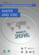 The United Nations world water development report 2016: water and jobs