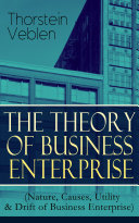 THE THEORY OF BUSINESS ENTERPRISE  Nature  Causes  Utility   Drift of Business Enterprise