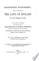 Blackstone Economized  Being a Compendium of the Laws of England to the Present Time     Embracing the Legal Principles and Practical Information Contained in     Blackstone  Supplemented by Subsequent Statutory Enactments  Important Legal Decisions  Etc