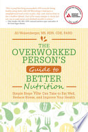 The Overworked Person s Guide to Better Nutrition