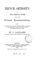 French orthoëpy; or, The certain guide to an accurate French pronunciation