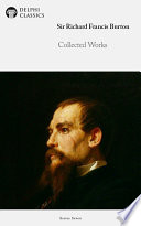 """Delphi Collected Works of Sir Richard Francis Burton (Illustrated)"" by Sir Richard Francis Burton"