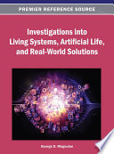 Investigations Into Living Systems  Artificial Life  and Real world Solutions