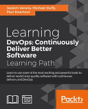 Learning DevOps: Continuously Deliver Better Software