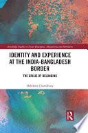 Identity and Experience at the India Bangladesh Border