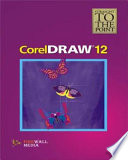 Straight to the Point : Coreldraw 12