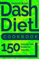 Dash Diet Cookbook  150 Everyday Dash Recipes for Everyone