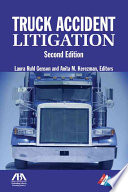 """""""Truck Accident Litigation"""" by Laura Ruhl Genson, Laura L. Ruhl, Anita Kerezman, American Bar Association. Tort Trial and Insurance Practice Section"""