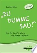 """""""Du dumme Sau!""""  : Von der Beschimpfung zum fairen Gespräch"""