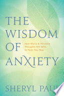 """""""The Wisdom of Anxiety: How Worry and Intrusive Thoughts Are Gifts to Help You Heal"""" by Sheryl Paul"""