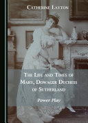 The Life and Times of Mary  Dowager Duchess of Sutherland