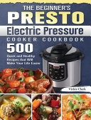The Beginner s Presto Electric Pressure Cooker Cookbook