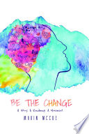 Be The Change   A Story  A Road map  A Movement
