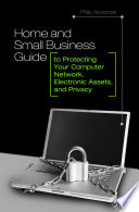 Home and Small Business Guide to Protecting Your Computer Network  Electronic Assets  and Privacy Book