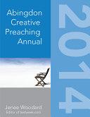 The Abingdon Creative Preaching Annual 2014