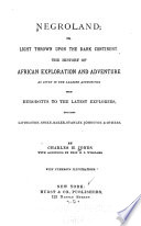 Negroland  Or  Light Thrown Upon the Dark Continent  The History of African Exploration and Adventure as Given in the Leading Authorities from Herodotus to the Latest Explorers  Including Livingston  Speke  Baker  Stanley  Johnston    Others Book