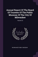 Annual Report Of The Board Of Trustees Of The Public Museum Of The City Of Milwaukee