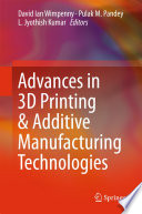 """Advances in 3D Printing & Additive Manufacturing Technologies"" by David Ian Wimpenny, Pulak M. Pandey, L. Jyothish Kumar"