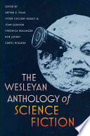 """The Wesleyan Anthology of Science Fiction"" by Arthur B. Evans, Istvan Csicsery-Ronay, Jr., Wesleyan University (Middletown, Conn.). Press, Joan Gordon, Veronica Hollinger, Rob Latham, Carol McGuirk"