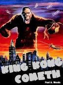 King Kong Cometh!