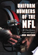 """Uniform Numbers of the NFL: All-Time Rosters, Facts and Figures"" by John Maxymuk"