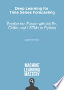 """Deep Learning for Time Series Forecasting: Predict the Future with MLPs, CNNs and LSTMs in Python"" by Jason Brownlee"