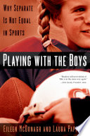 """Playing With the Boys: Why Separate is Not Equal in Sports"" by Associate Professor of Political Science Eileen McDonagh, Eileen McDonagh, Laura Pappano"