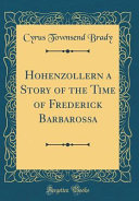 Hohenzollern a Story of the Time of Frederick Barbarossa  Classic Reprint