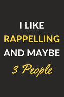 I Like Rappelling and Maybe 3 People