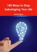 100 Ways to Stop Sabotaging Your Life