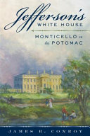 link to Jefferson's White House : Monticello on the Potomac in the TCC library catalog