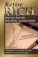 Retire Rich with Your Roth IRA  Roth 401 k   and Roth 403 b