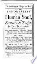 The Evidence of Things Not Seen  Or  The Immortality of the Human Soul  Prov d from Scripture   Reason     The Second Edition  with Large Additions