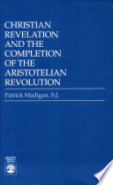 Christian Revelation and the Completion of the Aristotelian Revolution Book