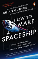 How to Make a Spaceship: A Band of Renegades, an Epic Race, and the ...