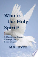 Who Is The Holy Spirit A Devotional Journey Through The Book Of Acts