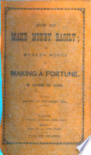 How to make money easily  or modern modes of making a fortune  By Solomon the Second