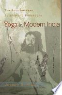 """Yoga in Modern India: The Body Between Science and Philosophy"" by Joseph S. Alter"