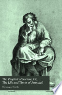 The prophet of sorrow, or The life and times of Jeremiah