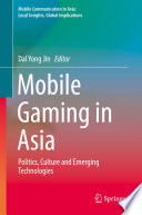 """Mobile Gaming in Asia: Politics, Culture and Emerging Technologies"" by Dal Yong Jin"