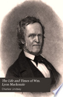 The Life and Times of Wm  Lyon Mackenzie