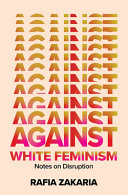 link to Against white feminism : notes on disruption in the TCC library catalog