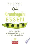 64 Grundregeln ESSEN  : Essen Sie nichts, was ihre Großmutter nicht als Essen erkannt hätte