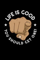 Life Is Good, You Should Get One!: Blank Lined Journal