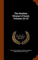 The Heathen Woman s Friend  Volumes 22 23