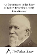An Introduction to the Study of Robert Browning s Poetry