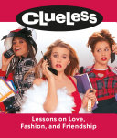 Clueless  Lessons on Love  Fashion  and Friendship