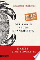 Der König aller Krankheiten  : Krebs - eine Biografie
