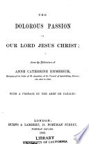 The Dolorous Passion of Our Lord Jesus Christ  : From the Meditations of Anne Catherine Emmerich